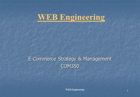 1 WEB Engineering E-Commerce Strategy & Management COM350.