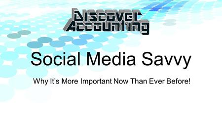 Social Media Savvy Why It's More Important Now Than Ever Before!