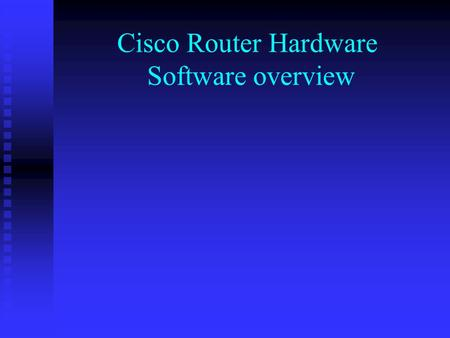 Cisco Router Hardware Software overview. In this lecture we will investigate an overview of Cisco router hardware and software. We will first turn our.