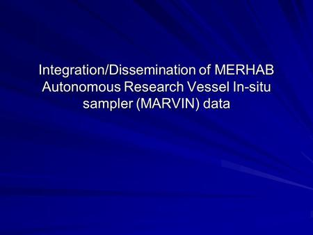 Integration/Dissemination of MERHAB Autonomous Research Vessel In-situ sampler (MARVIN) data.