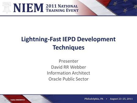 1 Twitter #NIEMNTE3 Lightning-Fast IEPD Development Techniques Presenter David RR Webber Information Architect Oracle Public Sector.