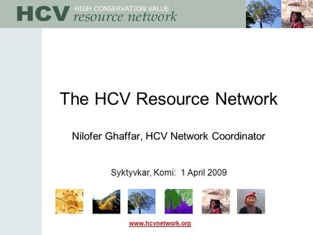 Www.hcvnetwork.org The HCV Resource Network Nilofer Ghaffar, HCV Network Coordinator Syktyvkar, Komi: 1 April 2009.