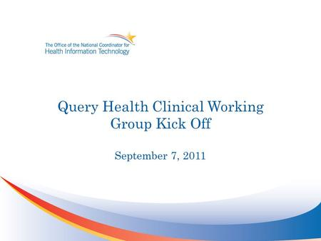Query Health Clinical Working Group Kick Off September 7, 2011.