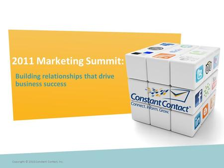 2011 Marketing Summit: Building relationships that drive business success Copyright © 2010 Constant Contact, Inc.