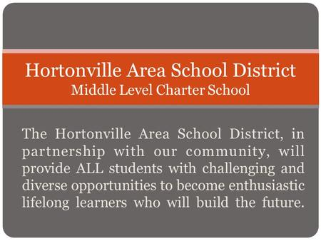 Hortonville Area School District Middle Level Charter School The Hortonville Area School District, in partnership with our community, will provide ALL.