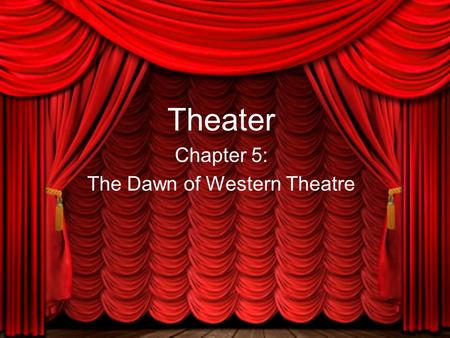 Theater Chapter 5: The Dawn of Western Theatre. Dionysus God of Wine & Theatre– going to the theatre was like going to church. Had four major festivals.