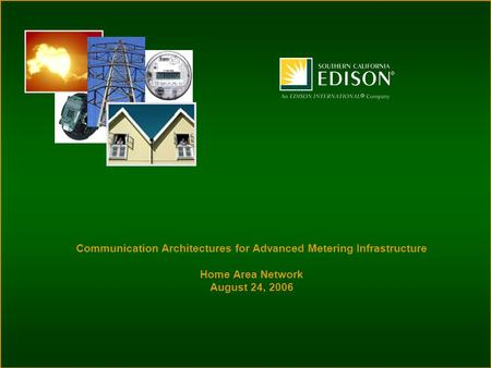 Communication Architectures for Advanced Metering Infrastructure Home Area Network August 24, 2006.