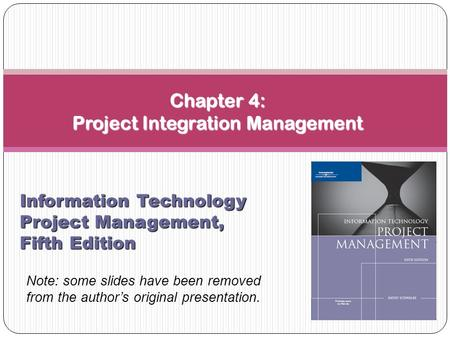 Chapter 4: Project Integration Management Information Technology Project Management, Fifth Edition Note: some slides have been removed from the author's.
