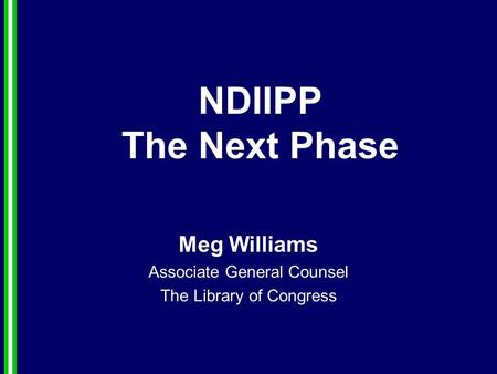 NDIIPP The Next Phase Meg Williams Associate General Counsel The Library of Congress.