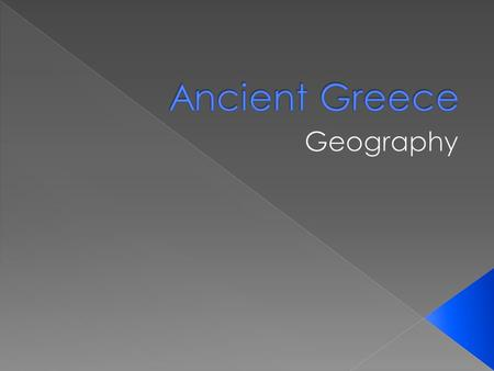  Heart of Ancient Greece  Few people lived more than 70 km from it's shore  Civilization depended on the sea  More than 2000 islands- some rocky and.