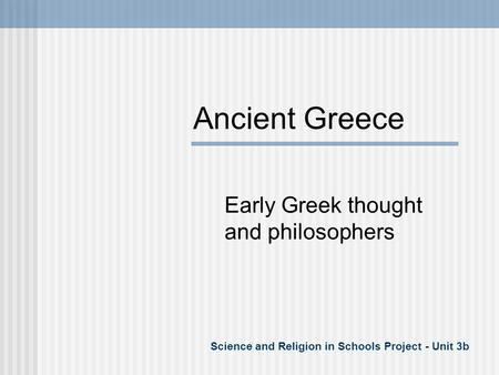 Ancient Greece Early Greek thought and philosophers Science and Religion in Schools Project - Unit 3b.