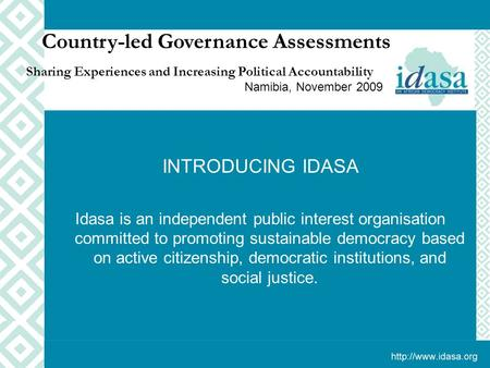 INTRODUCING IDASA Idasa is an independent public interest organisation committed to promoting sustainable democracy based on active citizenship, democratic.
