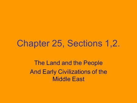 Chapter 25, Sections 1,2. The Land and the People And Early Civilizations of the Middle East.