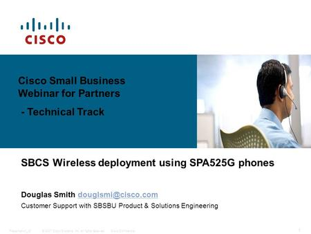 © 2007 Cisco Systems, Inc. All rights reserved.Cisco ConfidentialPresentation_ID 1 EDCS- Cisco Small Business Webinar for Partners - Technical Track SBCS.