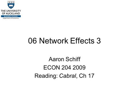06 Network Effects 3 Aaron Schiff ECON 204 2009 Reading: Cabral, Ch 17.