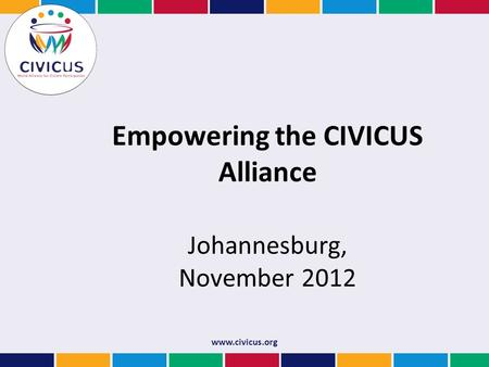 Www.civicus.org Empowering the CIVICUS Alliance Johannesburg, November 2012.