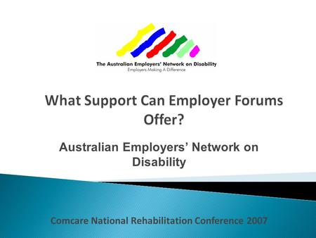 Australian Employers' Network on Disability Comcare National Rehabilitation Conference 2007.