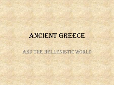 ANCIENT GREECE And the HELLENISTIC world. ANCIENT GREEK CIVILIZATION 1900-133 BCE Located on a peninsula between the Mediterranean and Aegean Seas – Greeks.