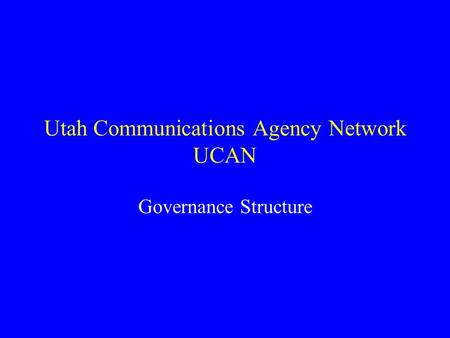 Utah Communications Agency Network UCAN Governance Structure.