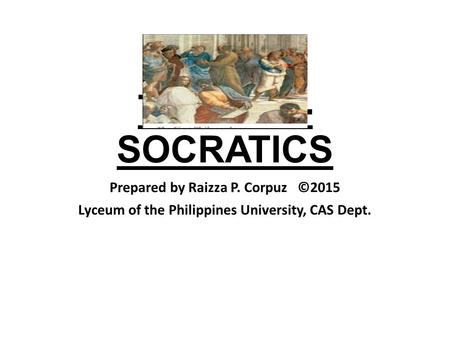 THE PRE- SOCRATICS Prepared by Raizza P. Corpuz ©2015 Lyceum of the Philippines University, CAS Dept.