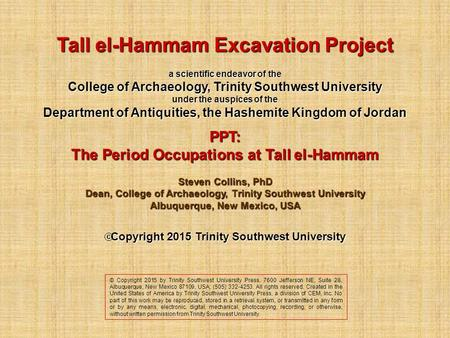Tall el-Hammam Excavation Project a scientific endeavor of the College of Archaeology, Trinity Southwest University under the auspices of the Department.