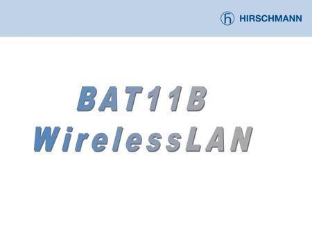 BAT11B WLAN Overview  Wireless LAN AP (Access Point) or  Wireless LAN AC (Access Client)  RF Technology: 802.11b  Antenna Connection: Two external.