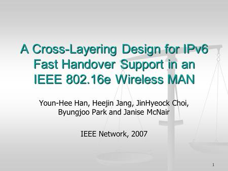 1 A Cross-Layering Design for IPv6 Fast Handover Support in an IEEE 802.16e Wireless MAN Youn-Hee Han, Heejin Jang, JinHyeock Choi, Byungjoo Park and Janise.