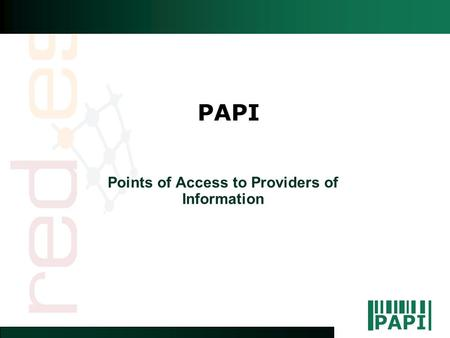 PAPI Points of Access to Providers of Information.
