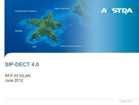 © Aastra – 2012 SIP-DECT 4.0 RFP 43 WLAN June 2012.