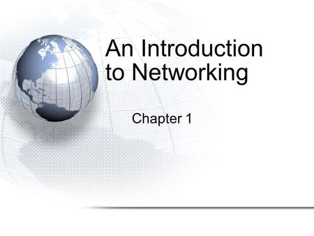 An Introduction to Networking Chapter 1. Part I: Basic Networks Concepts Concepts we will see throughout the book.