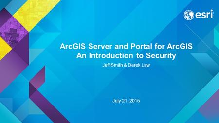 ArcGIS Server and Portal for ArcGIS An Introduction to Security