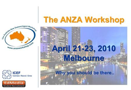 The ANZA Workshop April 21-23, 2010 Melbourne Why you should be there..