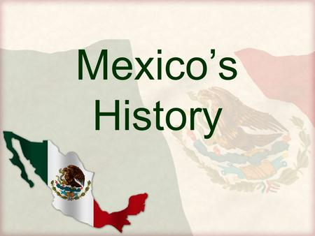 Mexico's History. I. Native American Civilizations A.Native Americans came to Mexico thousands of years ago. B.These people built a series of brilliant,