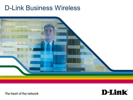 D-Link Business Wireless. Trends of Business Wireless solutions The market is looking for Cutting-edge Technology Unified Wired and Wireless Access System.