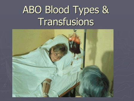 ABO Blood Types & Transfusions. Who can donate blood?