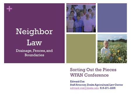 + Sorting Out the Pieces WFAN Conference Edward Cox Staff Attorney, Drake Agricultural Law Center 515-271-2205.