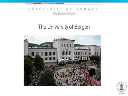 Uib.no UNIVERSITY OF BERGEN The University of Bergen The Faculty of Law.