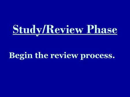 "Study/Review Phase Begin the review process.. Prioritize your resources 1.Ask yourself, ""Where is the best place to get info that I will be tested on:"