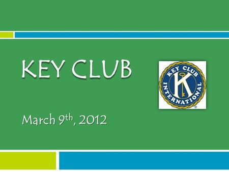 March 9 th, 2012 KEY CLUB.  Key Club Chant  Giving away ONE t-shirt!  To win, you have to recite the chant to the entire club  The officers/club will.