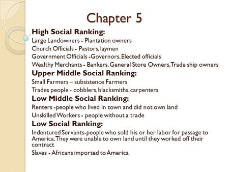 Chapter 5 High Social Ranking: Large Landowners - Plantation owners Church Officials - Pastors, laymen Government Officials -Governors, Elected officials.
