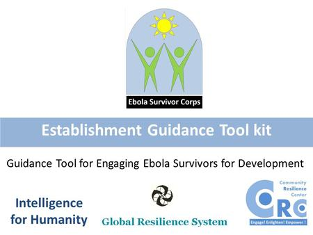 Establishment Guidance Tool kit Intelligence for Humanity Guidance Tool for Engaging Ebola Survivors for Development.