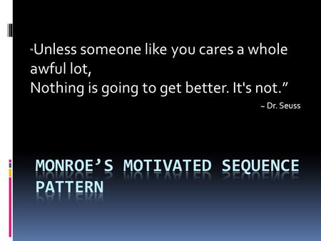"~ Dr. Seuss "" Unless someone like you cares a whole awful lot, Nothing is going to get better. It's not."""