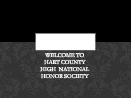 CONGRATULATIONS!! YOU ARE HERE TODAY BECAUSE YOU HAVE WORKED HARD AND EARNED AN INVITATION TO THE NATIONAL HONOR SOCIETY.