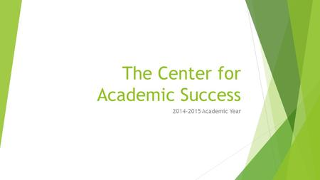 The Center for Academic Success 2014-2015 Academic Year.