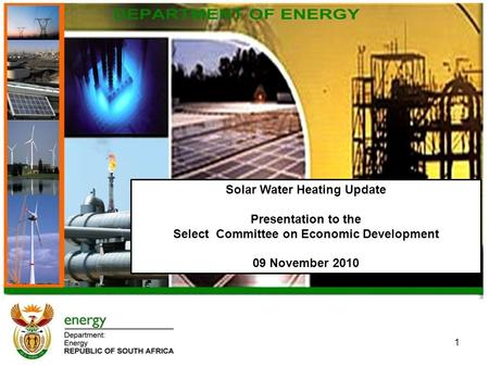 1 Solar Water Heating Update Presentation to the Select Committee on Economic Development 09 November 2010.