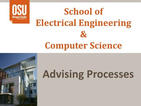 School of Electrical Engineering & Computer Science Advising Processes.