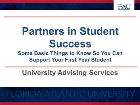 Partners in Student Success Some Basic Things to Know So You Can Support Your First Year Student University Advising Services.