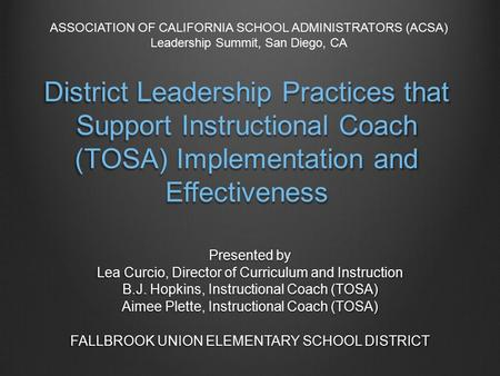District Leadership Practices that Support Instructional Coach (TOSA) Implementation and Effectiveness Presented by Lea Curcio, Director of Curriculum.