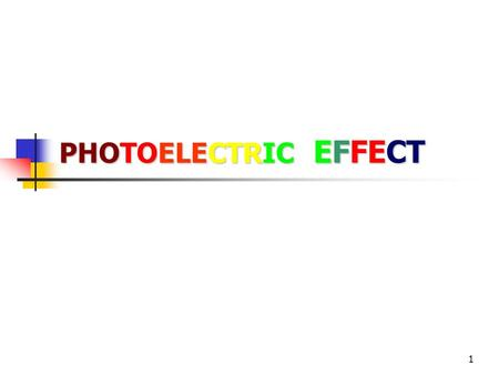 1 PHOTOELECTRIC EFFECT. 2 Photoelectric Effect What is it : When metal surfaces are exposed to electromagnetic radiation with sufficient energy they absorb.