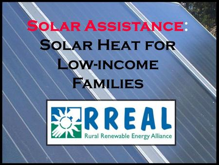 Solar Assistance: Solar Heat for Low-income Families.